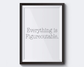 Everything Is Figureoutable Wall Art, Home Decor, classroom decor, Office Decor, Inspirational Motivational Quote, Print.