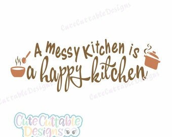A Messy Kitchen is a Happy Kitchen SVG Design. Cuttable quote file in SVG, EPS, Dxf and Png. Cut files for Silhouette Cameo & Cricut Exolore