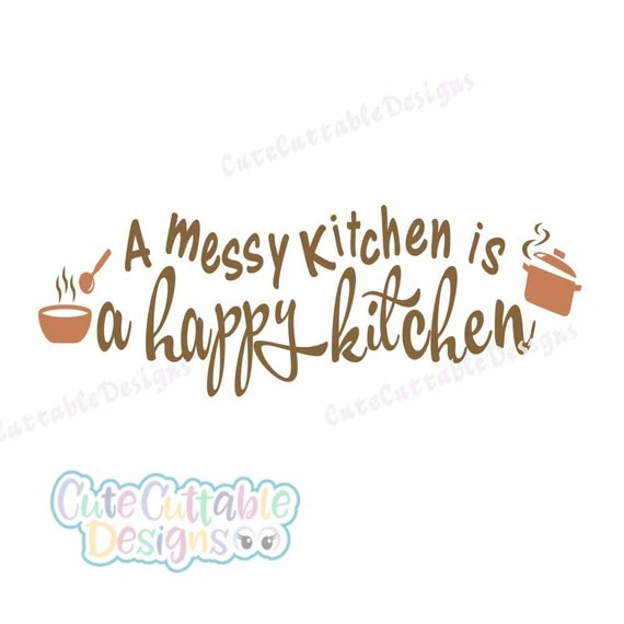 Messy Kitchen Quotes: A Messy Kitchen Is A Happy Kitchen SVG Design. Cuttable