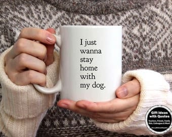 Funny Dog Mug, Gift for Dog Lover, Dog Quote on Coffee Cup Mug, Dog Lover Gift Idea, National Dog Day, Stay Home with My Dog