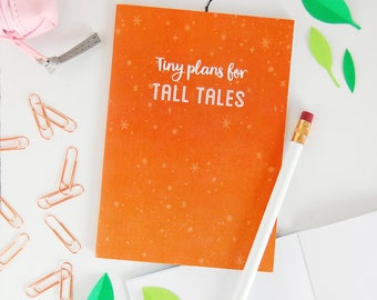 Tiny Plans For Tall Tales Notebook - Children's Notebook - Story Writing Book - A6 Pocket Notebook