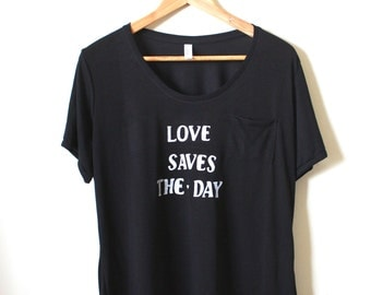 "Love Shirt - ""Love Saves The Day"" - Love Quote - Flowy Pocket Tee - MADE TO ORDER"