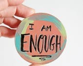 I am Enough, You are Enough, Affirmation Words, Affirmation Magnet, Inspirational Gift, Women Empowerment, Original Art Gift, Hand Lettering