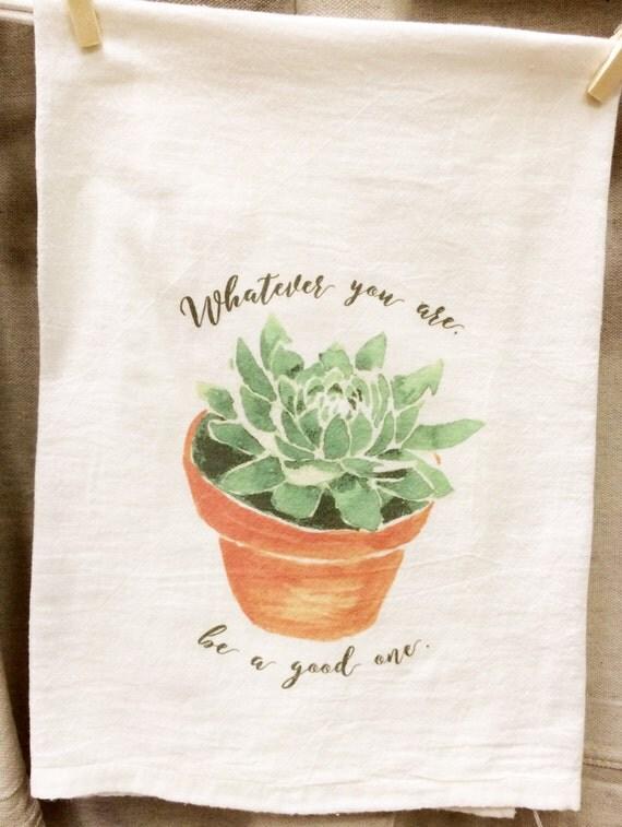 Spring Kitchen Towel, Spring Tea Towel, Whatever You Are, Flour Sack Towel, Succulent Towel, Garden Towel, Lincoln Quote, Housewarming