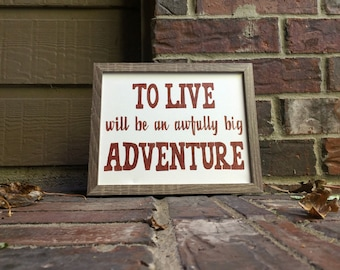 "8""x10"" To Live will be an awfully big Adventure Hand Inked onto Stretched Canvas"
