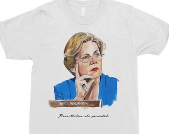 Elizabeth Warren - Nevertheless She Persisted - Political Shirt - Feminist Shirt - Elizabeth Warren Shirt - Elizabeth Warren Portrait