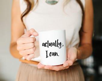 Work Mug, Graduate Gift, Graduation Mug, Positive Mug, Cute Mug, Coffee Mug, Actually I can, Mom gift, Girlfriend gift, Friend Gift