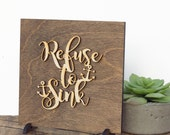 Refuse to Sink - Inspirational Art - Home Office Decor - Gifts for Her - Going Away Gift - I Refuse to Sink - Anchor Art Sign - Wood Sign