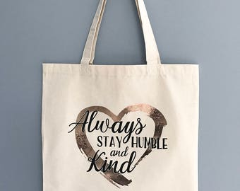 100% Cotton Canvas Tote Bag - Always Stay Humble and Kind - Foil