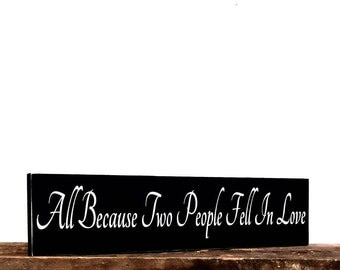 All Because Two People Fell In Love Wood Sign - Wall Art - Home Decor Wall Hanging