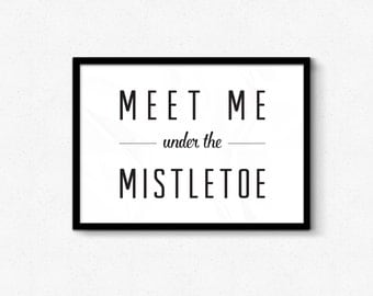 GET 50% OFF - code: Get50off Meet Me Under the Mistletoe Quote Perfect for Christmas Decor 8x10 or Larger. jpg, pdf, easy to print decor