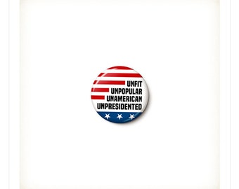Unpresidented Button or Magnet - Anti-Trump Protest Badge - Patriotic Anti-Trump Pin - 1 Inch Pinback Button - One Inch Magnet