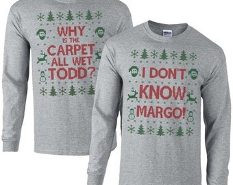 Matching Christmas T Shirts - I Don't Know Margo and Why is the Carpet All Wet Todd - Unisex Long Sleeve Tees - SET OF 2 - Item 2724 & 2725