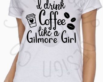 I Drink Coffee Like A Gilmore Girl T-Shirt- Misses and Plus Sizes!