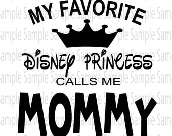 My Favorite Disney Princess Calls me Mommy Mickey SVG PNG Cut FIle