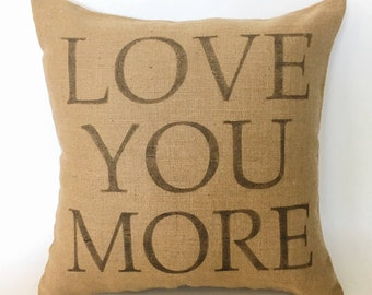 Love You More~Burlap Pillow Cover~Vintage Farmhouse Pillow Cover~ Shabby Pillow Cover~Rustic Pillow Cover~Love Quote Pillow~Cottage Decor