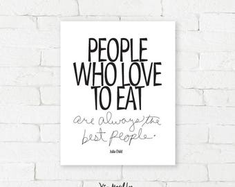 People who love to eat - are always the best people ~ Julia Childs quote  |  Giclée, typography quote, fun kitchen art, restaurant decor