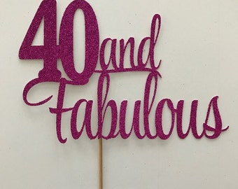Forty and fabulous cake topper, 40 And Fabulous Cake Topper, Forty and Fabulous, Fabulous at 40, 40th Birthday Cake Topper, 40th Birthday