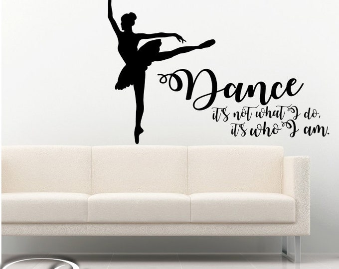 Dance Wall Decal - Dance Decal quotes - Dancer silhouette vinyl sticker Ballerina Wall Decal Dancing Decor it's not what I do, it's who I am
