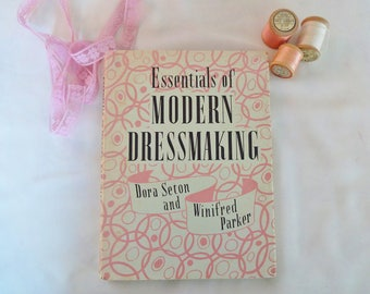 Essential of Modern Dressmaking by Dora Seton and Winifred Parker / 1951 Evans Brothers Ltd London / Very Good Condition / With Dust Wrapper