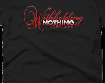 Withholding Nothing  ScreenPrinted T-shirt