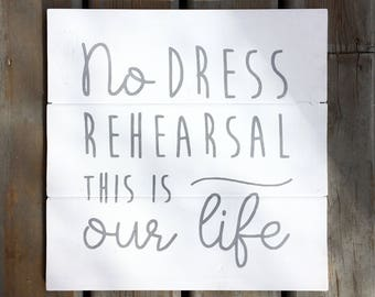 No Dress Rehearsal This Is Our Life Sign | Grey on White | Tragically Hip