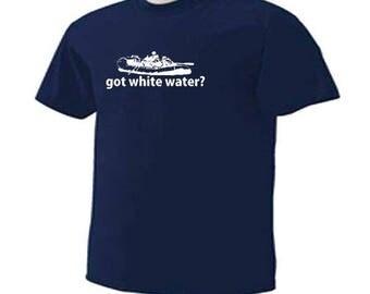 Got White Water? White Water Rafting Sport T-Shirt