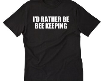 I'd Rather Be Bee Keeping T-shirt Bee Keeper Bees Apiary