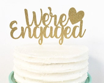 We're Engaged Cake Topper / Engagement Party Decor / She Said Yes / Bride To Be / Fiance / Miss To Mrs / Dessert Table