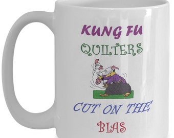 Kung Fu Quilters Cut On The Bias -- 15oz Coffee Mug