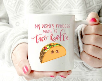 My disney princess name is Taco Belle. funny mug. Disney Princess- Ceramic Mug