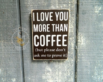 Custom Rustic Style Kitchen Coffee Sign - I Love You More Than Coffee - Choose your Colors