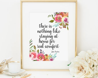 There Is Nothing Like Staying At Home For Real Comfort Printable Jane Austen Quote Prints Inspirational Floral Quotes Positive Inspiration