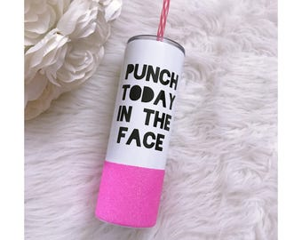 Punch Today In The Face Steel Tumbler - Glitter Tumbler - Glitter Dipped - Glitter Cup - Glitter Cup - Punch Today in the Face -Glitter Sips