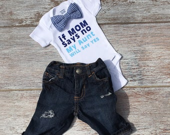 Baby Boy Clothes, Funny Baby Clothes, Aunt Shirt, Auntie Shirt, Boy Gift, If My Mom Says No My Aunt Will Say Yes! baby boy/baby girl outfit