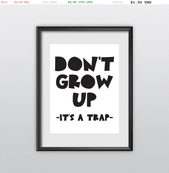 75% off Nursery Printable Wall Art Affiche Scandinavian Don't Grow Up Its A Trap Nursery Art Black And White Art Printable Quote (T40)