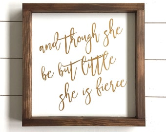 And though she be but little she is fierce Wood Sign // Nursery // Girls Room Decor