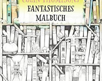 Colin Thompsons Fantastisches Malbuch - German coloring book for anti stress