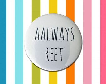 Aalways Reet Geordie Badge
