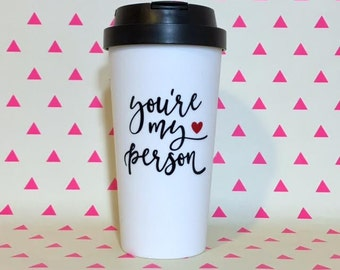 You're My Person Travel Coffee or Tea Mug