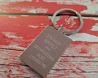 Engraved Keyring - Key Chain - Key Ring - Personalised Gift - Im not spoilt - Boyfriend - Husband - Add Name - Custom Engraving Back