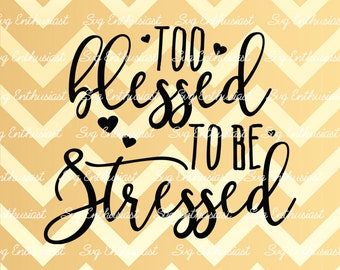 Too Blessed to be Stressed SVG, Grateful SVG, Positive quote svg, Blessed SVG, Happy Svg, Thankful Svg Clip Art, Vector, Svg Sayings