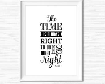 Martin Luther King JR Quote The Time Is Always Right To Do What Is Right Inspirational Motivational Wall Decor MLK Literary Quote Print