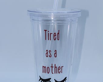 Tired as a mother tumbler / Tired mom tumbler / Exhausted mom tumbler / Need sleep tumbler / sleepy tumbler