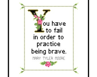 Mary Tyler Moore Quote Easy Cross Stitch Pattern: You have to fail in order to practice being brave. (Instant PDF Download)