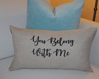 You Belong With Me 100% Linen Pillow