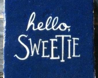 Hello Sweetie DW River Quote Coaster or Decor Accent
