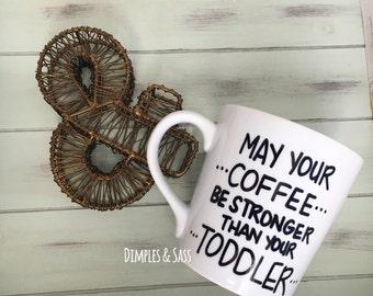 May Your Coffee Be Stronger Than Your Toddler Mug | Mug for Mom | Mom Life | Toddler Mom | Funny Coffee Mug | Momlife | Stay At Home Mom
