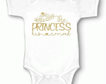 The Princess has Arrived Coming Home Outfit Birthday Onesie or Toddler Shirt