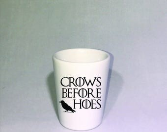 Crows Before Hoes Game of Thrones Shot Glass  Perfect Gift!